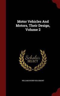 Motor Vehicles and Motors, Their Design; Volume 2