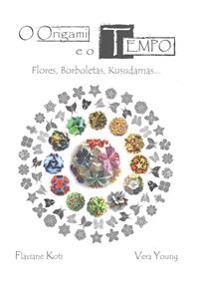 O Origami E O Tempo: Flores, Borboletas, Kusudamas... (Color Version)