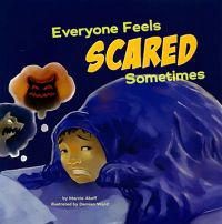 Everyone Feels Scared Sometimes