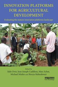 Innovation Platforms for Agricultural Development: Evaluating the Mature Innovation Platforms Landscape