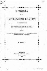Memoria de La Universidad Central Al 2do Centenario de Don Pedro Calderon de La Barca