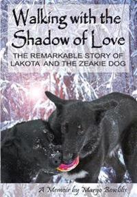 Walking with the Shadow of Love: The Remarkable Story of Lakota and the Zeakie Dog