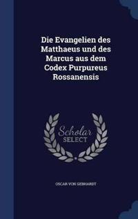 Die Evangelien Des Matthaeus Und Des Marcus Aus Dem Codex Purpureus Rossanensis