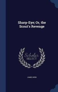 Sharp-Eye; Or, the Scout's Revenge