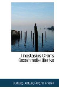 Anastasius Gr N's Gesammelte Werke