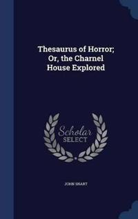 Thesaurus of Horror; Or, the Charnel House Explored