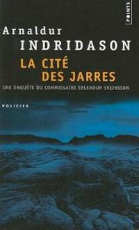 La Cite Des Jarres: Une Enquete Du Commissaire Erlendur Sveinsson