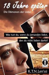 18 Jahre Spater - Die Damonen Der Liebe: Was Tust Du, Wenn Du Jemanden Liebst, Den Du Nicht Lieben Darfst?