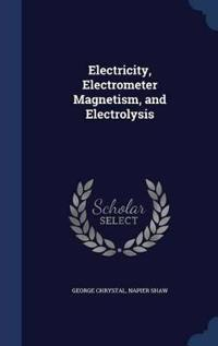 Electricity, Electrometer Magnetism, and Electrolysis