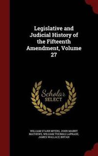 Legislative and Judicial History of the Fifteenth Amendment, Volume 27