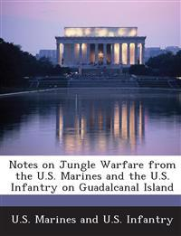 Notes on Jungle Warfare from the U.S. Marines and the U.S. Infantry on Guadalcanal Island