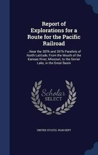 Report of Explorations for a Route for the Pacific Railroad