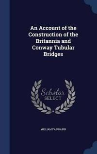An Account of the Construction of the Britannia and Conway Tubular Bridges
