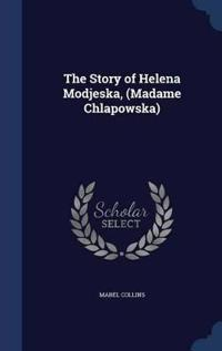 The Story of Helena Modjeska, (Madame Chlapowska)