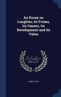 An Essay on Laughter; Its Forms, Its Causes, Its Development and Its Value