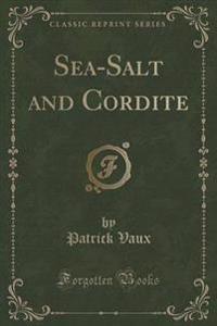 Sea-Salt and Cordite (Classic Reprint)