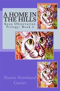A Home in the Hills: Keen Observation Trilogy: Book 2