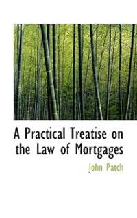 A Practical Treatise on the Law of Mortgages