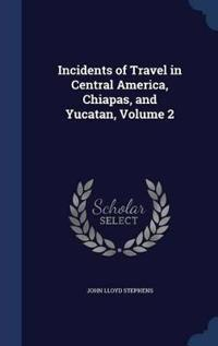 Incidents of Travel in Central America, Chiapas, and Yucatan, Volume 2