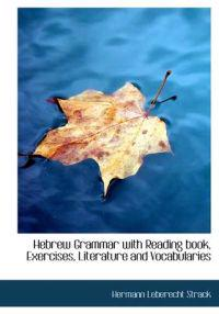 Hebrew Grammar with Reading Book, Exercises, Literature and Vocabularies