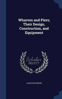 Wharves and Piers; Their Design, Construction, and Equipment
