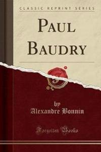 Paul Baudry (Classic Reprint)