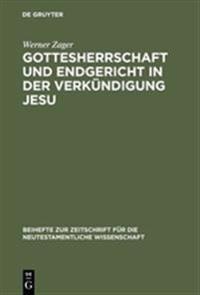 Gottesherrschaft Und Endgericht in Der Verkündigung Jesu