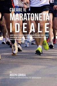 Creare Il Maratoneta Ideale: Scopri Trucchi E Segreti Utilizzati Dai Migliori Maratoneti Professionisti Ed Allenatori Per Migliorare La Tua Forza,