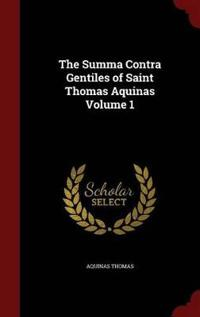 The Summa Contra Gentiles of Saint Thomas Aquinas Volume 1