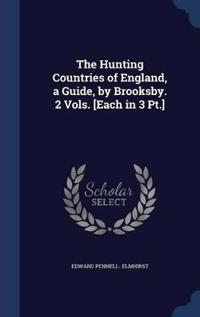 The Hunting Countries of England, a Guide, by Brooksby. 2 Vols. [Each in 3 PT.]