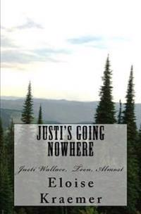Justi's Going Nowhere: Justi Wallace, Teen, Almost