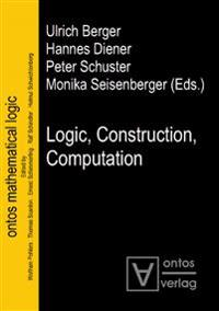 Logic, Construction, Computation
