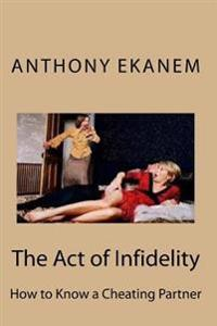 The Act of Infidelity: How to Know a Cheating Partner