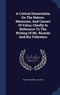 A Critical Dissertation on the Nature, Measures, and Causes of Value; Chiefly in Reference to the Writing of Mr. Ricardo and His Followers