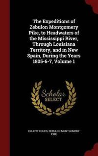 The Expeditions of Zebulon Montgomery Pike, to Headwaters of the Mississippi River, Through Louisiana Territory, and in New Spain, During the Years 1805-6-7, Volume 1
