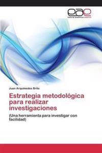 Estrategia Metodologica Para Realizar Investigaciones