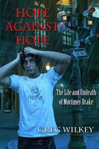 Hope Against Hope: The Life and Undeath of Mortimer Drake