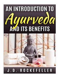 An Introduction to Ayurveda and Its Benefits