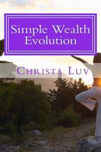 Simple Wealth Evolution: Stories to Inspire Your Unique Success