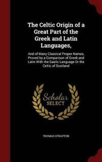 The Celtic Origin of a Great Part of the Greek and Latin Languages,