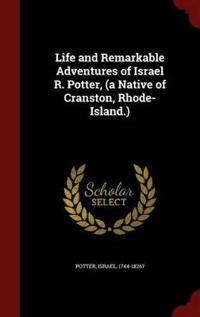 Life and Remarkable Adventures of Israel R. Potter, (a Native of Cranston, Rhode-Island.)