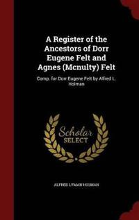 A Register of the Ancestors of Dorr Eugene Felt and Agnes (McNulty) Felt