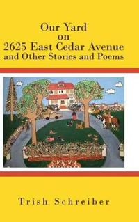 Our Yard on 2625 East Cedar Avenue and Other Stories and Poems