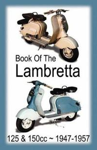 BOOK OF THE LAMBRETTA - ALL 125cc & 150cc MODELS 1947-1957