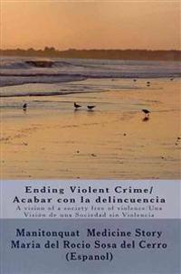 Ending Violent Crime/ Acabar Con La Delincuencia: A Vision of a Society Free of Violence/ Una Vision de Una Sociedad Sin Violencia