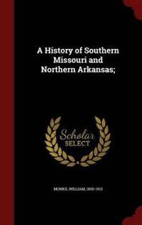 A History of Southern Missouri and Northern Arkansas;