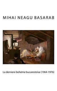 La Derniere Boheme Bucarestoise (1964-1976)
