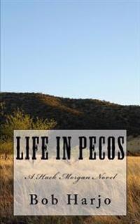 Life in Pecos: A Hack Morgan Novel