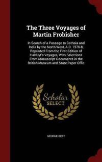 The Three Voyages of Martin Frobisher