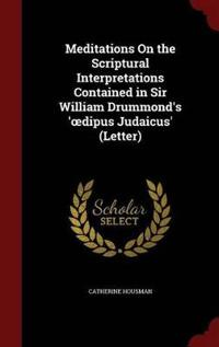 Meditations on the Scriptural Interpretations Contained in Sir William Drummond's ' Dipus Judaicus' (Letter)